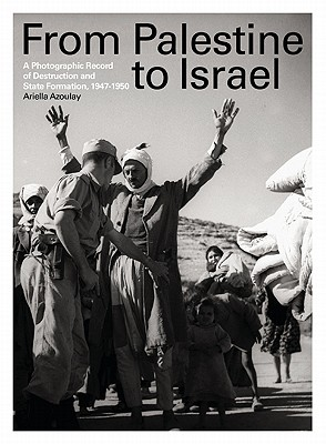 From Palestine to Israel By Ariella, Azoulay